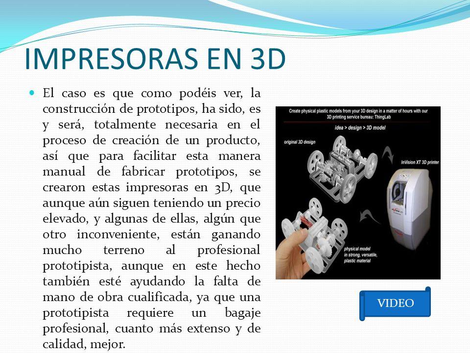 IMPRESORAS EN 3D El caso es que como podéis ver, la construcción de prototipos, ha sido, es y será, totalmente necesaria en el proceso de creación de