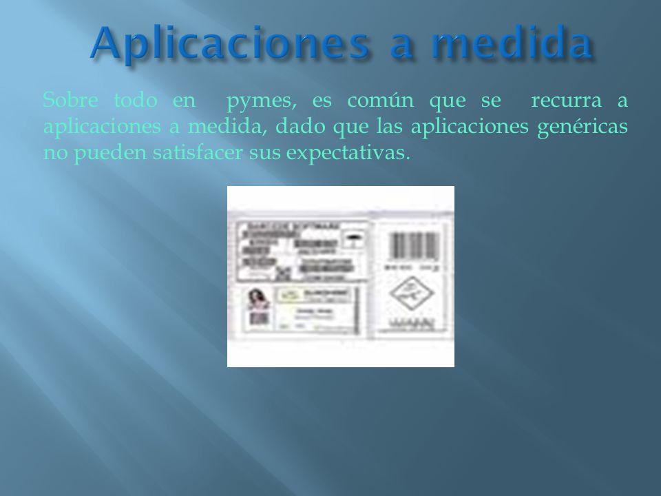 Sobre todo en pymes, es común que se recurra a aplicaciones a medida, dado que las aplicaciones genéricas no pueden satisfacer sus expectativas.