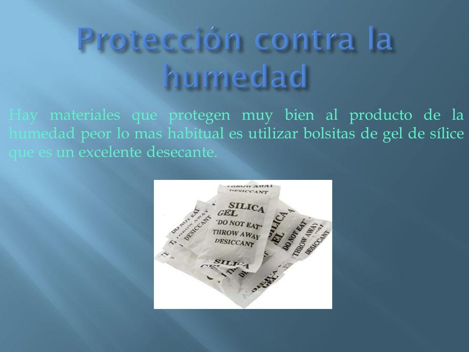 Hay materiales que protegen muy bien al producto de la humedad peor lo mas habitual es utilizar bolsitas de gel de sílice que es un excelente desecant