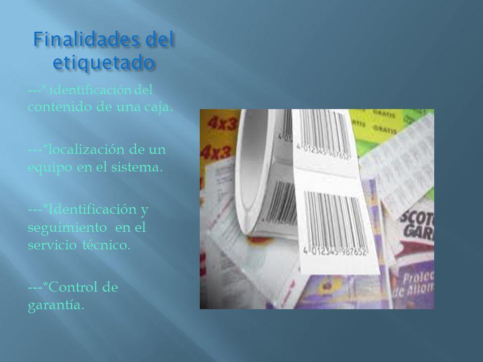 Finalidades del etiquetado ---* identificación del contenido de una caja. ---*localización de un equipo en el sistema. ---*Identificación y seguimient