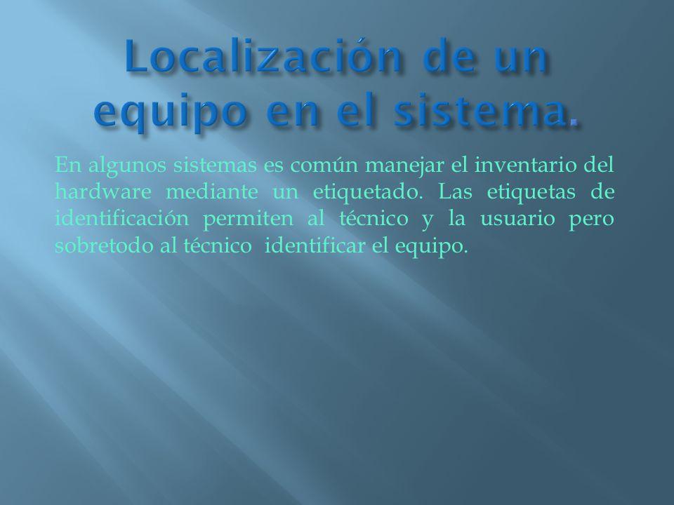 En algunos sistemas es común manejar el inventario del hardware mediante un etiquetado. Las etiquetas de identificación permiten al técnico y la usuar