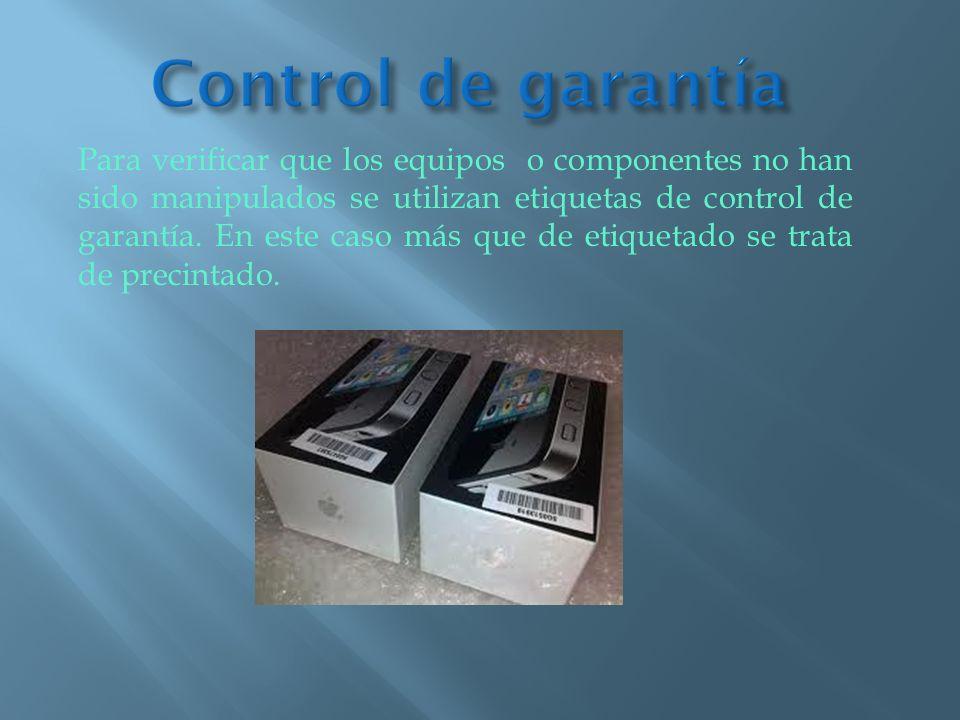 Para verificar que los equipos o componentes no han sido manipulados se utilizan etiquetas de control de garantía. En este caso más que de etiquetado