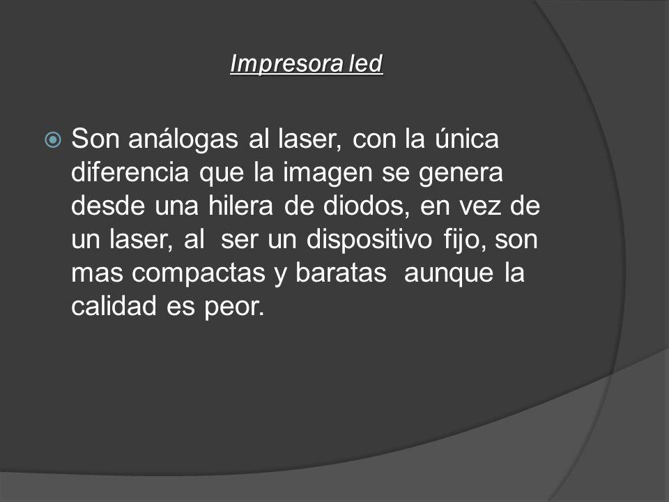 Impresora led Son análogas al laser, con la única diferencia que la imagen se genera desde una hilera de diodos, en vez de un laser, al ser un disposi