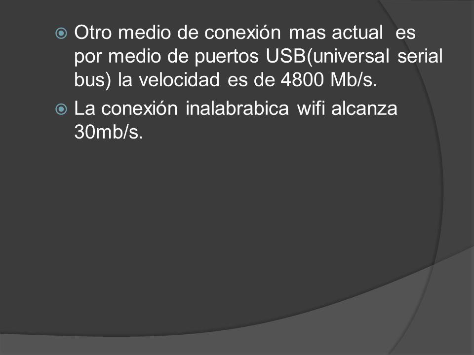 Otro medio de conexión mas actual es por medio de puertos USB(universal serial bus) la velocidad es de 4800 Mb/s. La conexión inalabrabica wifi alcanz
