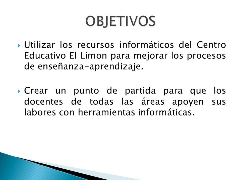 Utilizar los recursos informáticos del Centro Educativo El Limon para mejorar los procesos de enseñanza-aprendizaje. Crear un punto de partida para qu