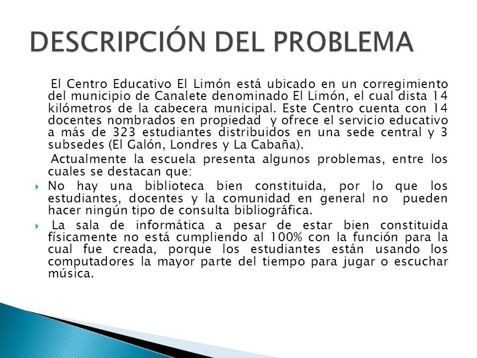 El Centro Educativo El Limón está ubicado en un corregimiento del municipio de Canalete denominado El Limón, el cual dista 14 kilómetros de la cabecer
