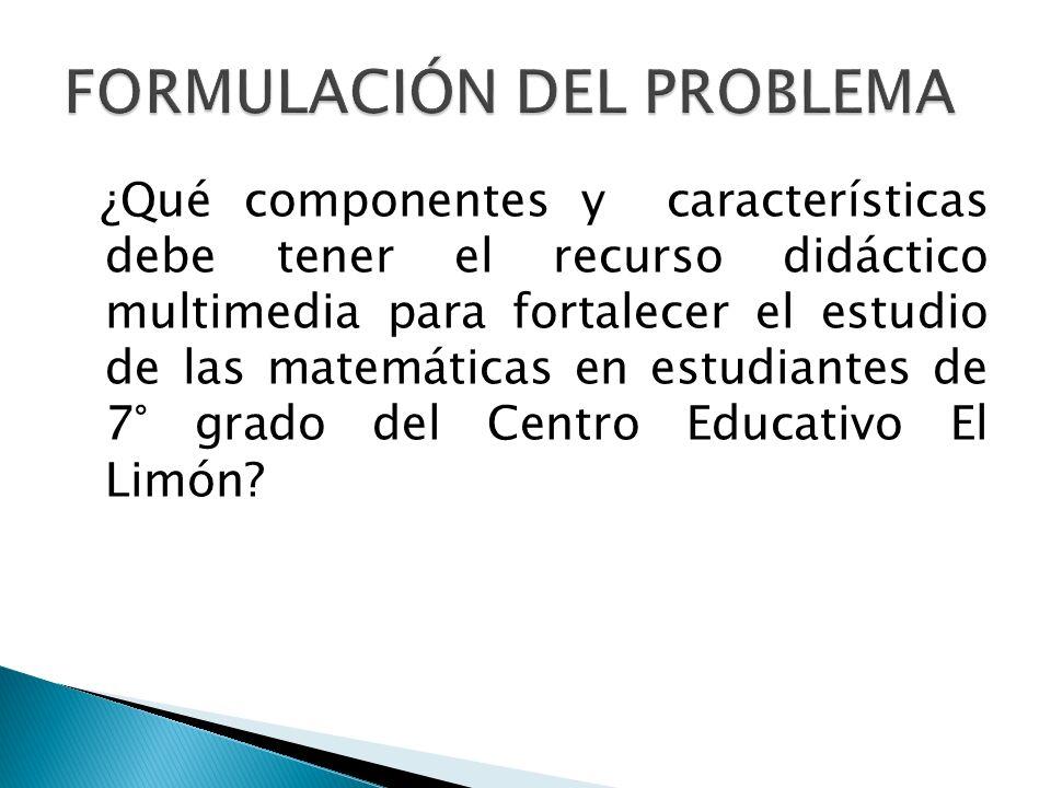 ¿Qué componentes y características debe tener el recurso didáctico multimedia para fortalecer el estudio de las matemáticas en estudiantes de 7° grado