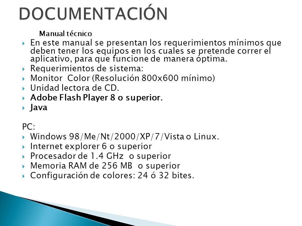 Manual técnico En este manual se presentan los requerimientos mínimos que deben tener los equipos en los cuales se pretende correr el aplicativo, para