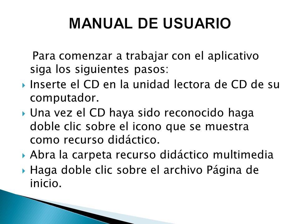 Para comenzar a trabajar con el aplicativo siga los siguientes pasos: Inserte el CD en la unidad lectora de CD de su computador. Una vez el CD haya si