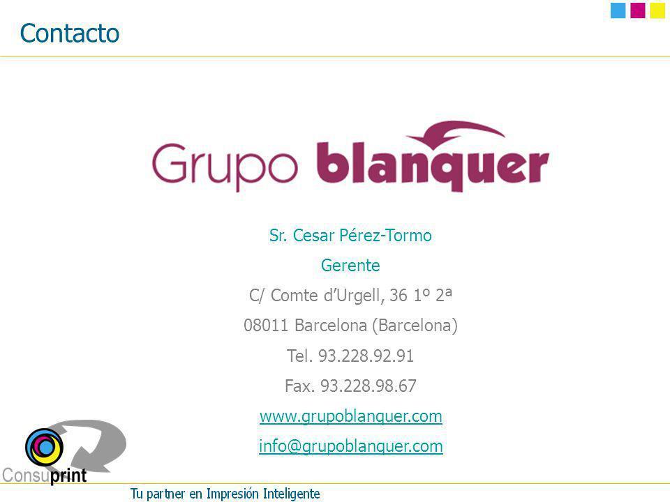 Contacto Sr. Cesar Pérez-Tormo Gerente C/ Comte dUrgell, 36 1º 2ª 08011 Barcelona (Barcelona) Tel. 93.228.92.91 Fax. 93.228.98.67 www.grupoblanquer.co