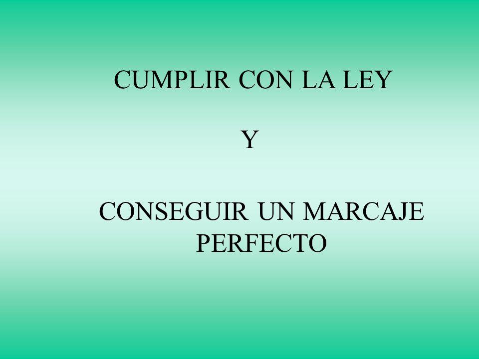 CUMPLIR CON LA LEY CONSEGUIR UN MARCAJE PERFECTO Y