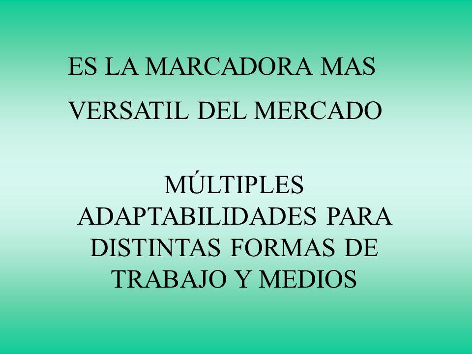 ES LA MARCADORA MAS VERSATIL DEL MERCADO MÚLTIPLES ADAPTABILIDADES PARA DISTINTAS FORMAS DE TRABAJO Y MEDIOS