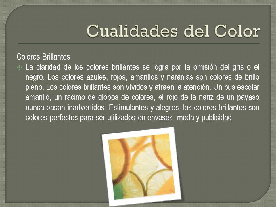 Colores Brillantes La claridad de los colores brillantes se logra por la omisión del gris o el negro. Los colores azules, rojos, amarillos y naranjas