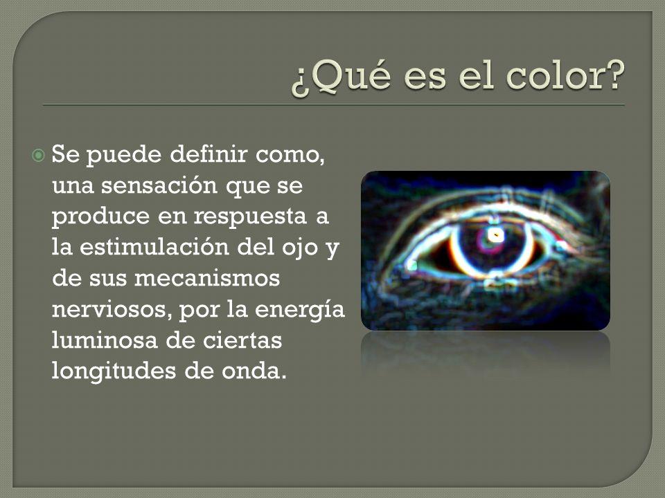 Se puede definir como, una sensación que se produce en respuesta a la estimulación del ojo y de sus mecanismos nerviosos, por la energía luminosa de c