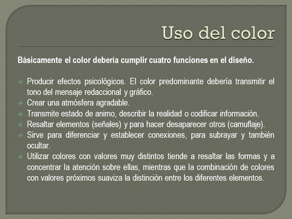 Básicamente el color debería cumplir cuatro funciones en el diseño. Producir efectos psicológicos. El color predominante debería transmitir el tono de