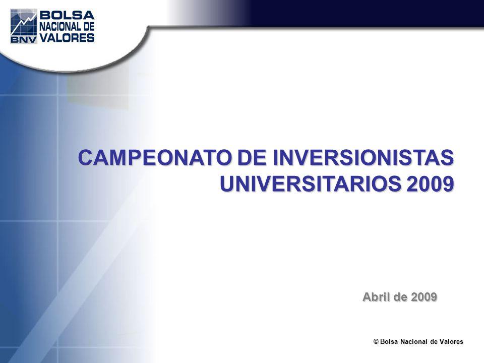 © Bolsa Nacional de Valores Abril de 2009 CAMPEONATO DE INVERSIONISTAS UNIVERSITARIOS 2009