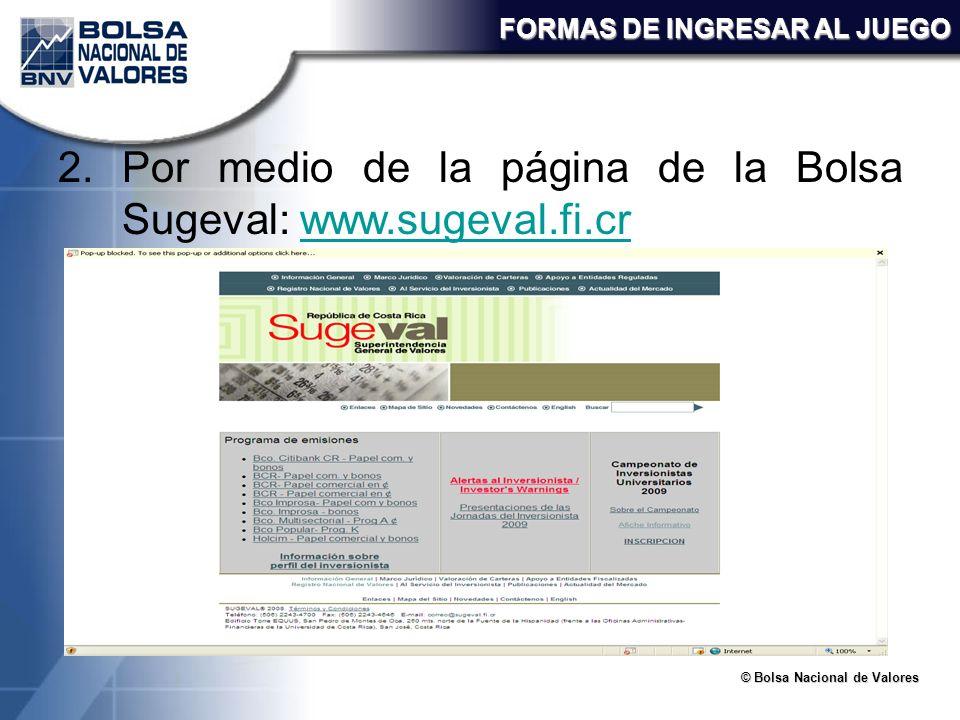 © Bolsa Nacional de Valores FORMAS DE INGRESAR AL JUEGO 2.Por medio de la página de la Bolsa Sugeval: www.sugeval.fi.crwww.sugeval.fi.cr