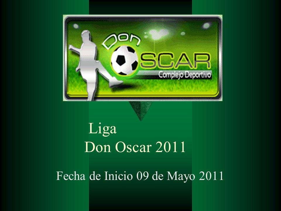 Liga Don Oscar 2011 Fecha de Inicio 09 de Mayo 2011