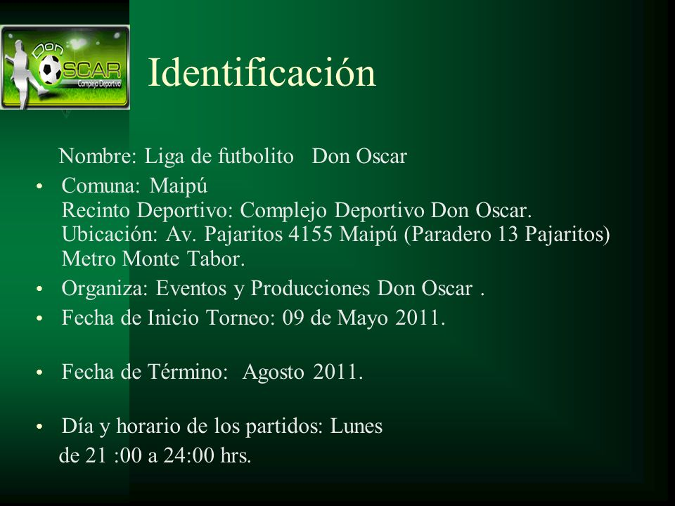 Identificación Nombre: Liga de futbolito Don Oscar Comuna: Maipú Recinto Deportivo: Complejo Deportivo Don Oscar. Ubicación: Av. Pajaritos 4155 Maipú