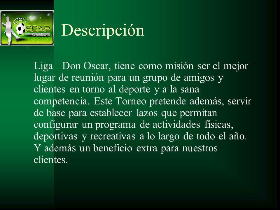 Descripción Liga Don Oscar, tiene como misión ser el mejor lugar de reunión para un grupo de amigos y clientes en torno al deporte y a la sana competencia.