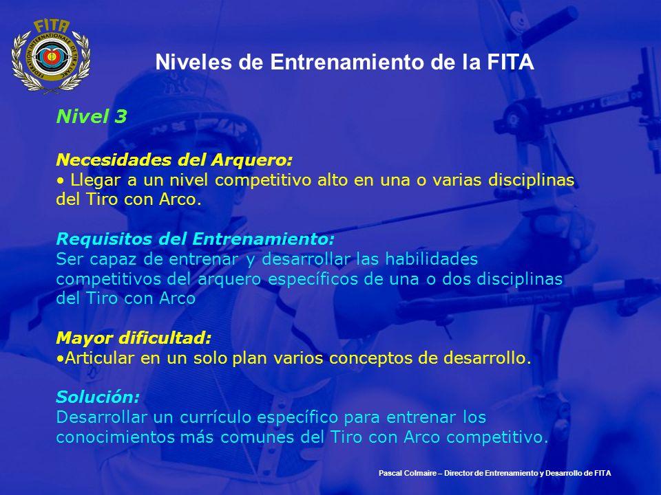 Pascal Colmaire – Director de Entrenamiento y Desarrollo de FITA Niveles de Entrenamiento de la FITA Nivel 3 Necesidades del Arquero: Llegar a un nive