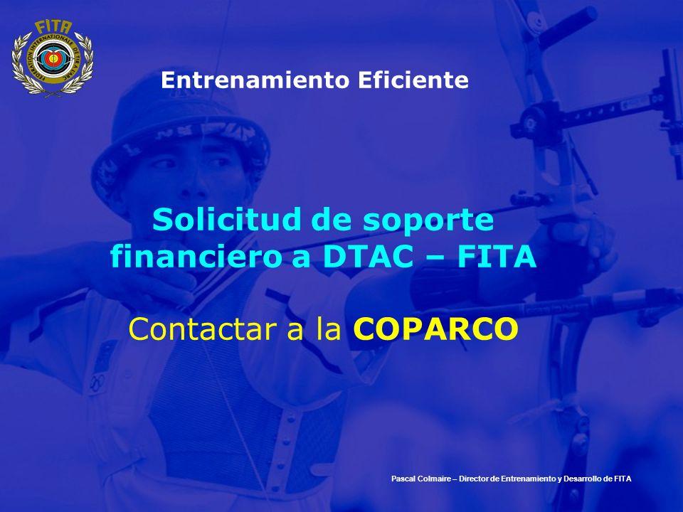 Entrenamiento Eficiente Solicitud de soporte financiero a DTAC – FITA Contactar a la COPARCO Pascal Colmaire – Director de Entrenamiento y Desarrollo