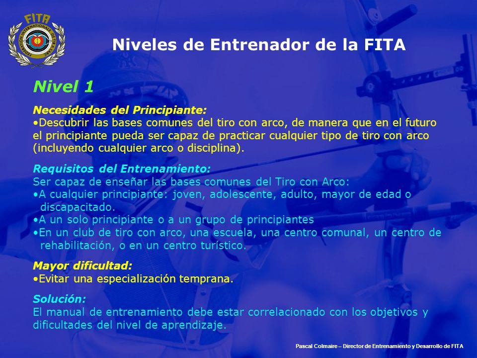 Pascal Colmaire – Director de Entrenamiento y Desarrollo de FITA Niveles de Entrenador de la FITA Nivel 1 Necesidades del Principiante: Descubrir las
