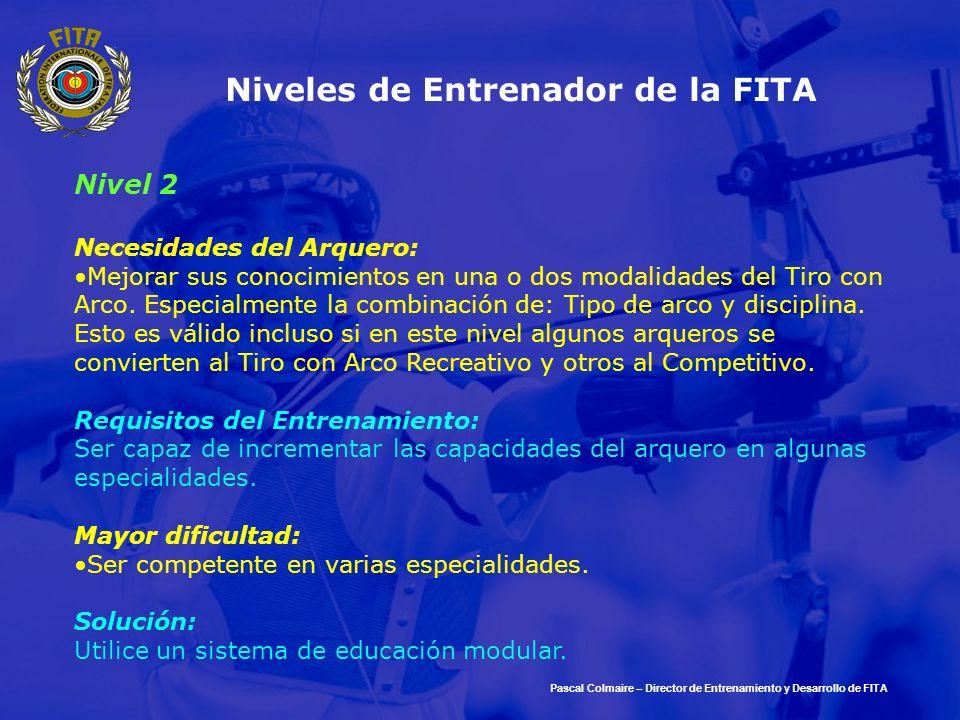 Pascal Colmaire – Director de Entrenamiento y Desarrollo de FITA Niveles de Entrenador de la FITA Nivel 2 Necesidades del Arquero: Mejorar sus conocim