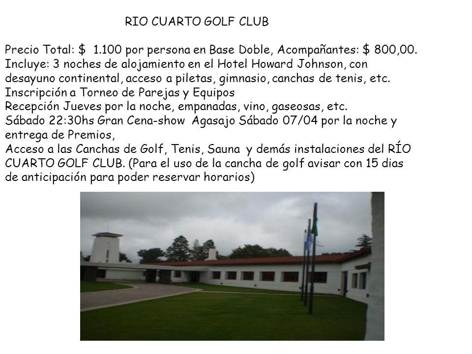 RIO CUARTO GOLF CLUB Precio Total: $ 1.100 por persona en Base Doble, Acompañantes: $ 800,00.