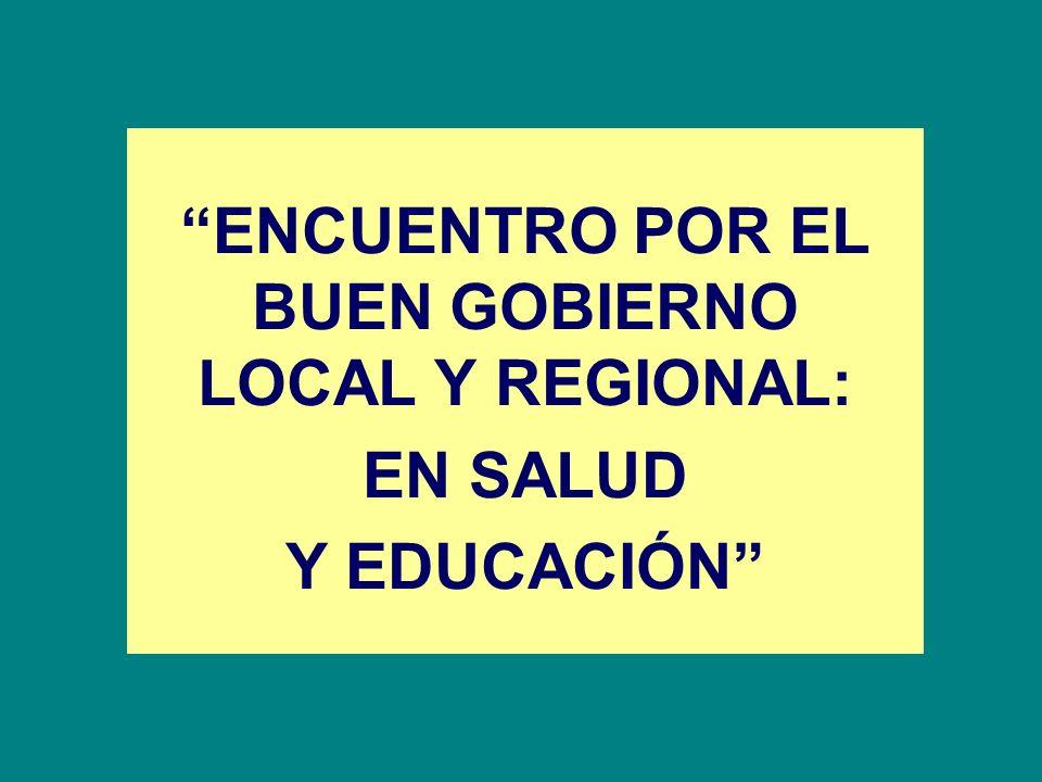 ENCUENTRO POR EL BUEN GOBIERNO LOCAL Y REGIONAL: EN SALUD Y EDUCACIÓN