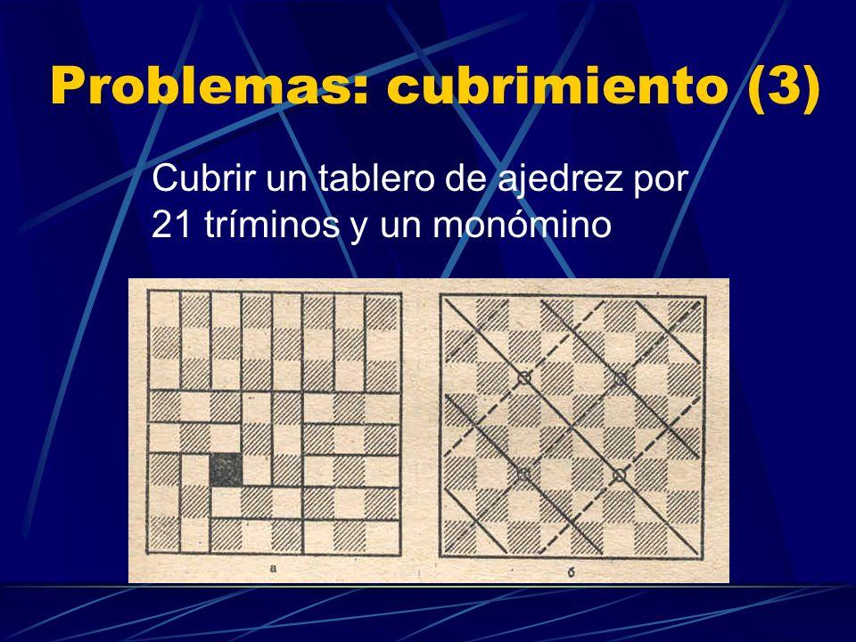 Problemas: cubrimiento (2) Se eliminan dos casillas de colores diferentes en un tablero de ajedrez. ¿Se puede cubrir la parte restante con 31 fichas d