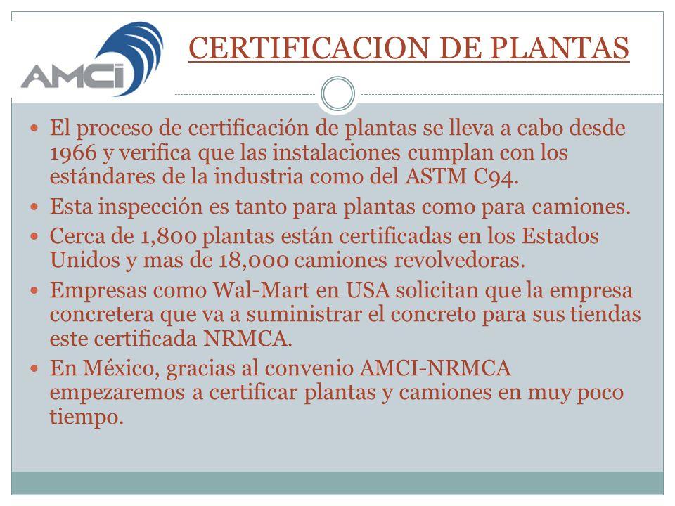 CERTIFICACION DE PLANTAS El proceso de certificación de plantas se lleva a cabo desde 1966 y verifica que las instalaciones cumplan con los estándares de la industria como del ASTM C94.