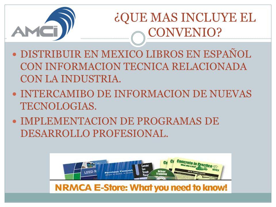 ¿QUE MAS INCLUYE EL CONVENIO? DISTRIBUIR EN MEXICO LIBROS EN ESPAÑOL CON INFORMACION TECNICA RELACIONADA CON LA INDUSTRIA. INTERCAMIBO DE INFORMACION
