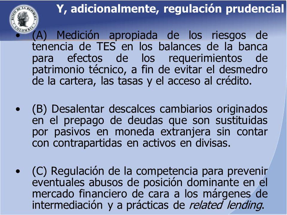 Y, adicionalmente, regulación prudencial (A) Medición apropiada de los riesgos de tenencia de TES en los balances de la banca para efectos de los requ