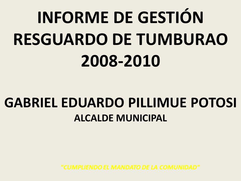 INFORME DE GESTIÓN RESGUARDO DE TUMBURAO 2008-2010 GABRIEL EDUARDO PILLIMUE POTOSI ALCALDE MUNICIPAL