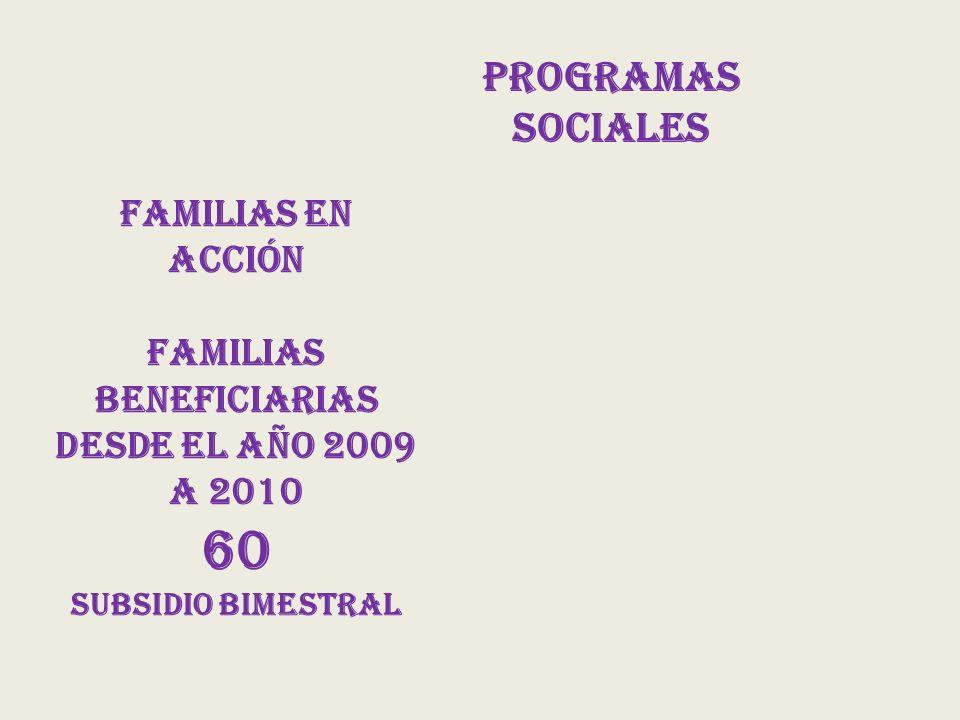 familias en acción familias beneficiarias desde el año 2009 a 2010 60 subsidio bimestral Programas sociales