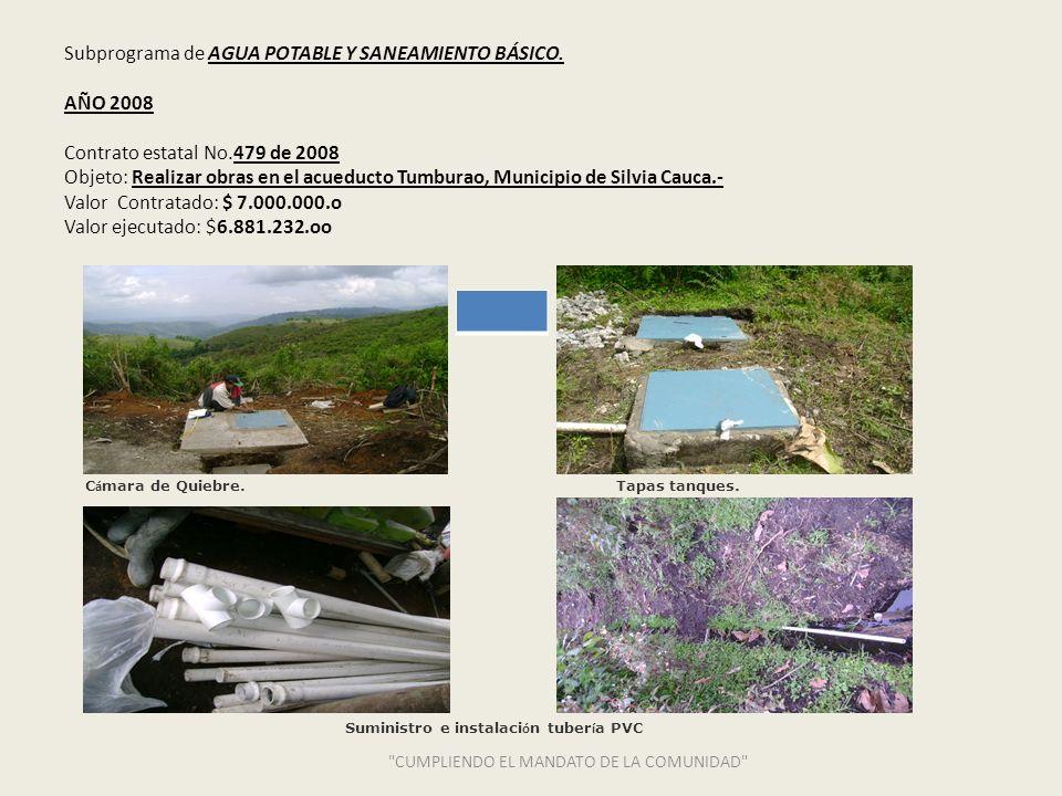 Subprograma de AGUA POTABLE Y SANEAMIENTO BÁSICO. AÑO 2008 Contrato estatal No.479 de 2008 Objeto: Realizar obras en el acueducto Tumburao, Municipio