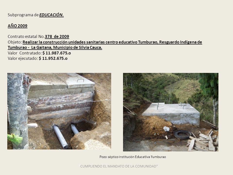 Subprograma de EDUCACIÓN. AÑO 2009 Contrato estatal No.378 de 2009 Objeto: Realizar la construcción unidades sanitarias centro educativo Tumburao, Res