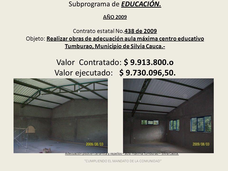 Subprograma de EDUCACIÓN. AÑO 2009 Contrato estatal No.438 de 2009 Objeto: Realizar obras de adecuación aula máxima centro educativo Tumburao, Municip