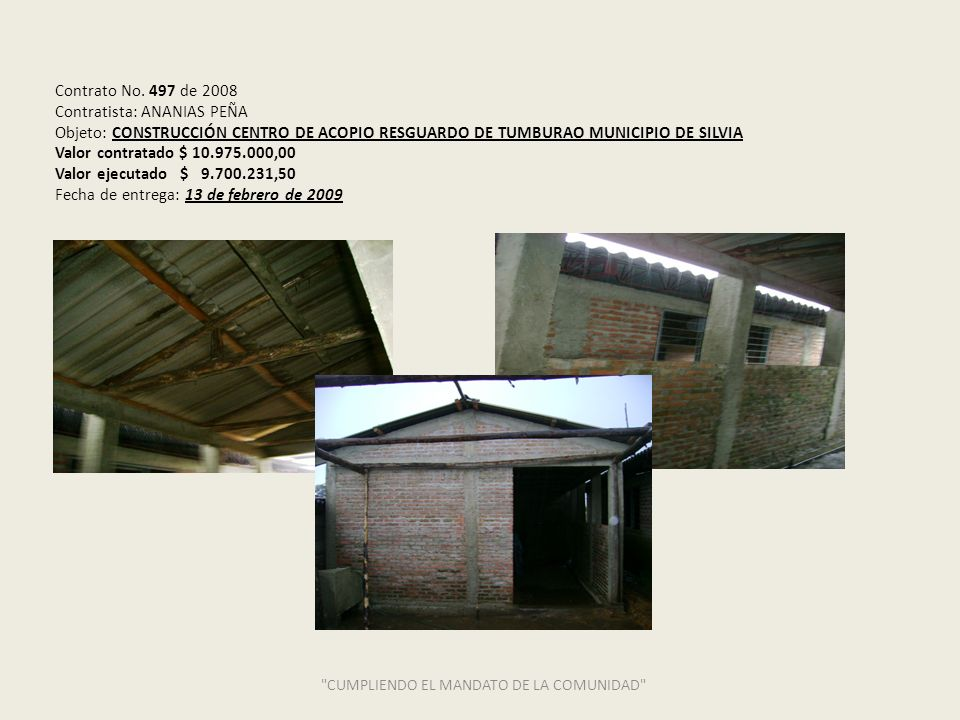 Contrato No. 497 de 2008 Contratista: ANANIAS PEÑA Objeto: CONSTRUCCIÓN CENTRO DE ACOPIO RESGUARDO DE TUMBURAO MUNICIPIO DE SILVIA Valor contratado $