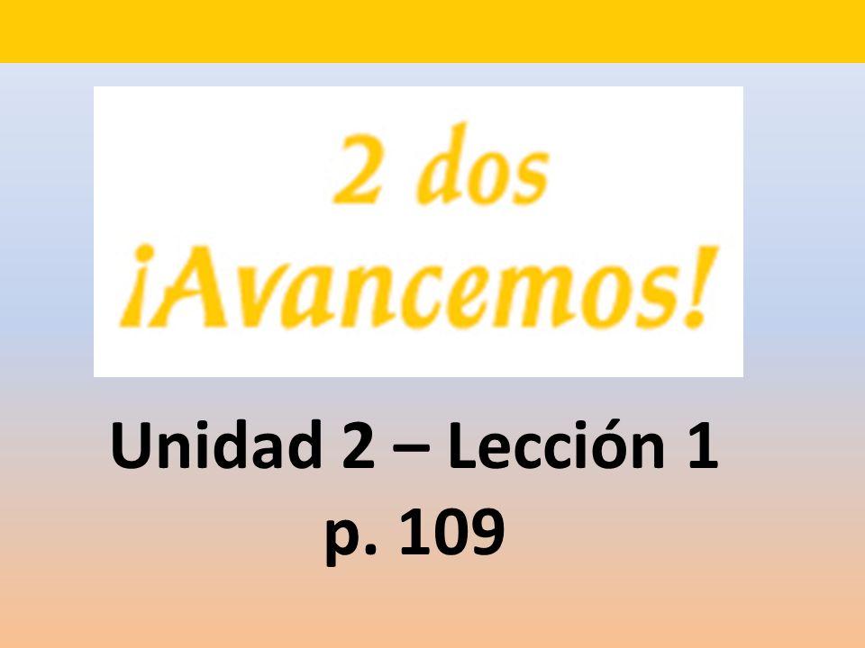 Unidad 2 – Lección 1 p. 109