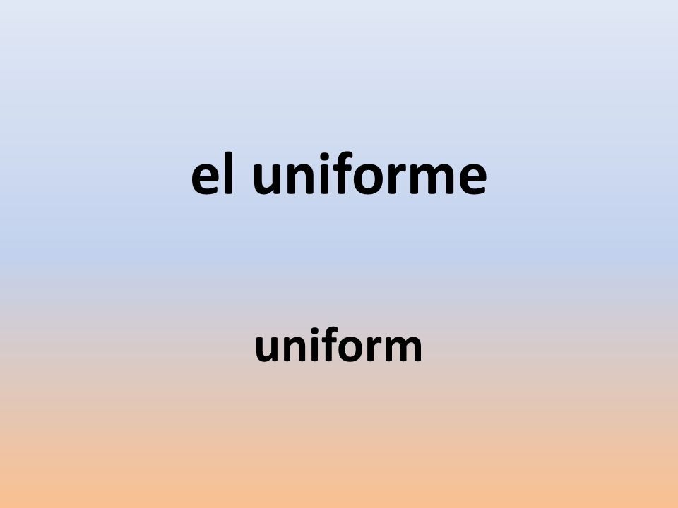 el uniforme uniform