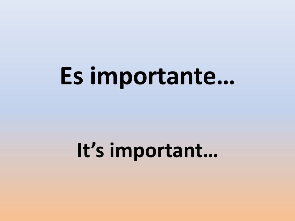 Es importante… Its important…