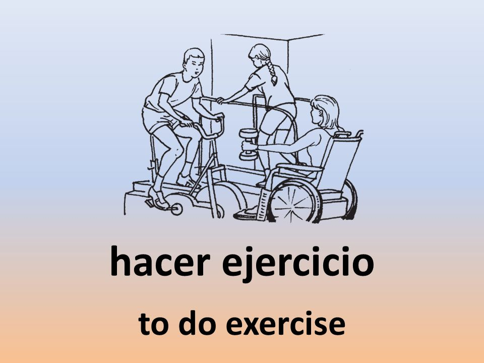 hacer ejercicio to do exercise
