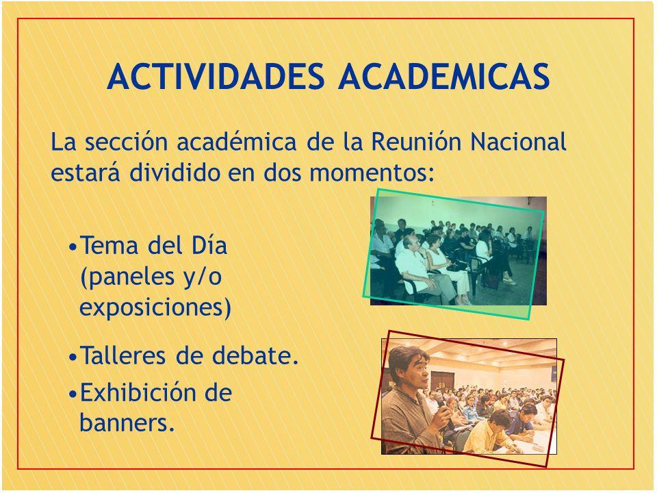 ACTIVIDADES ACADEMICAS La sección académica de la Reunión Nacional estará dividido en dos momentos: Tema del Día (paneles y/o exposiciones) Talleres d
