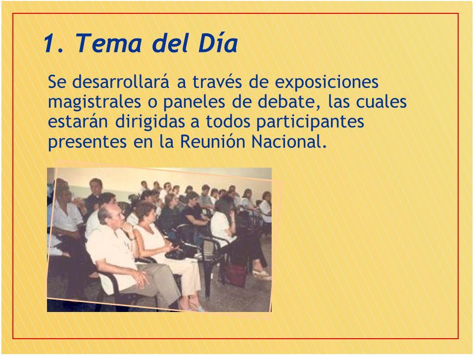 1. Tema del Día Se desarrollará a través de exposiciones magistrales o paneles de debate, las cuales estarán dirigidas a todos participantes presentes