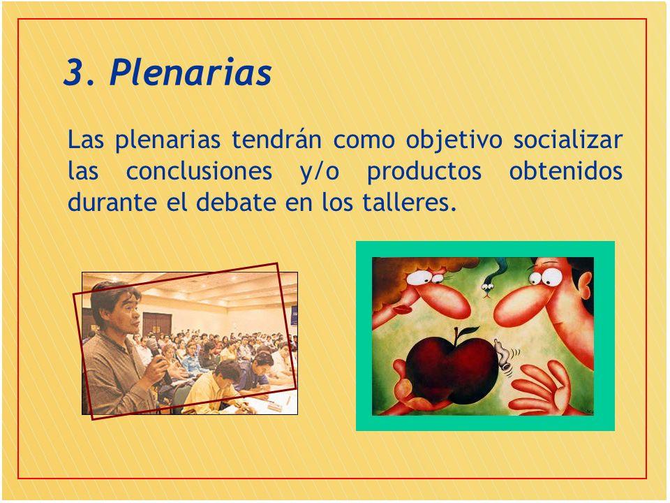 3. Plenarias Las plenarias tendrán como objetivo socializar las conclusiones y/o productos obtenidos durante el debate en los talleres.