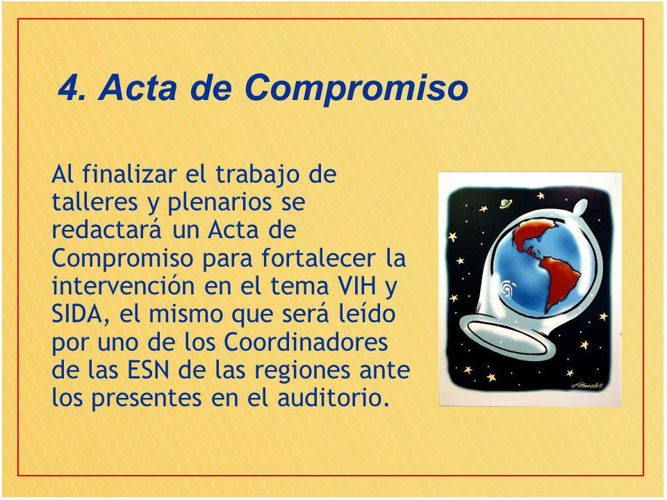 4. Acta de Compromiso Al finalizar el trabajo de talleres y plenarios se redactará un Acta de Compromiso para fortalecer la intervención en el tema VI