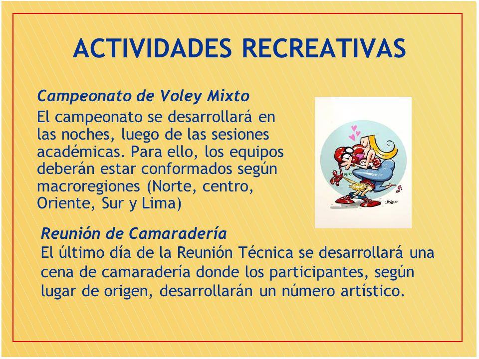 ACTIVIDADES RECREATIVAS Campeonato de Voley Mixto El campeonato se desarrollará en las noches, luego de las sesiones académicas. Para ello, los equipo