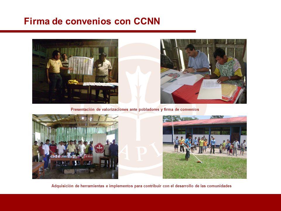 Firma de convenios con CCNN Adquisición de herramientas e implementos para contribuir con el desarrollo de las comunidades Presentación de valorizacio